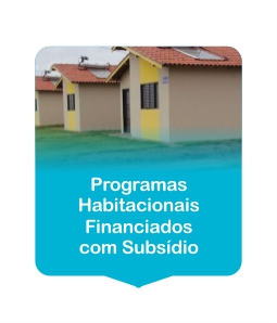 Programas Habitacionais Financiados com Subsídio